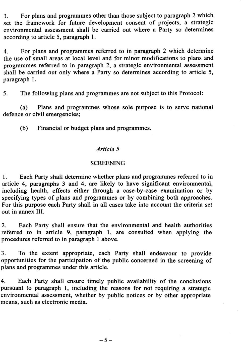 For plans and programmes referred to in paragraph 2 which determine the use of small areas at local level and for minor modifications to plans and programmes referred to in paragraph 2, a strategic