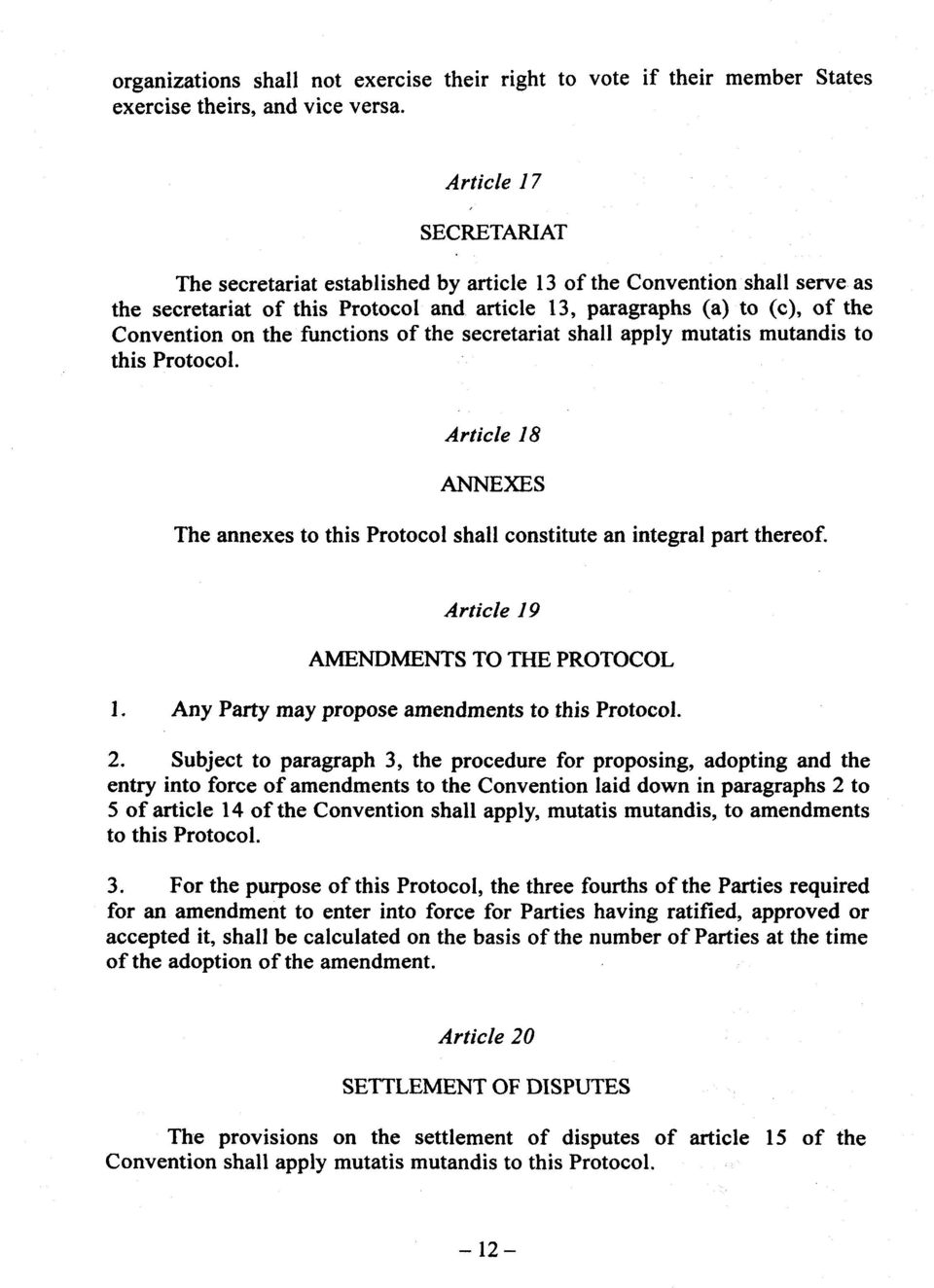 functions of the secretariat shall apply mutatis mutandis to this Protocol. Article 18 ANNEXES The annexes to this Protocol shall constitute an integral part thereof.