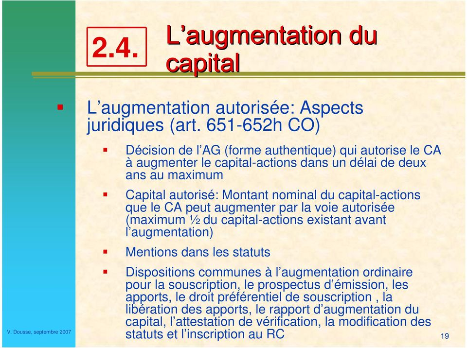 capital-actions que le CA peut augmenter par la voie autorisée (maximum ½ du capital-actions existant avant l augmentation) Mentions dans les statuts Dispositions communes à l