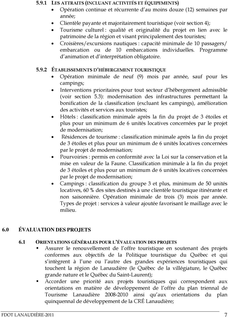passagers/ embarcation ou de 10 embarcations individuelles. Programme d animation et d interprétation obligatoire. 5.9.