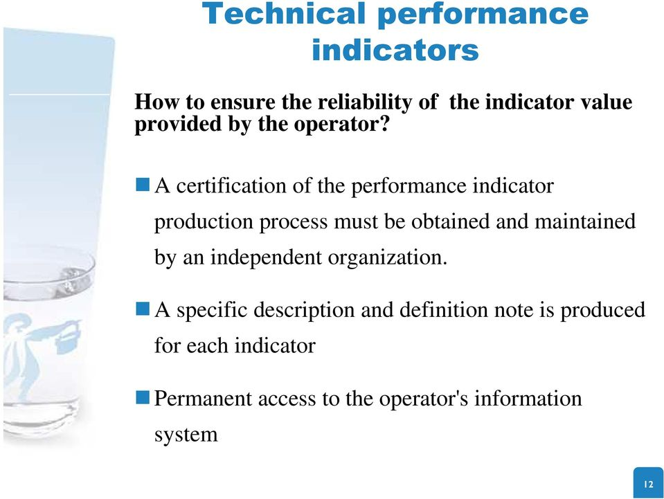 A certification of the performance indicator production process must be obtained and