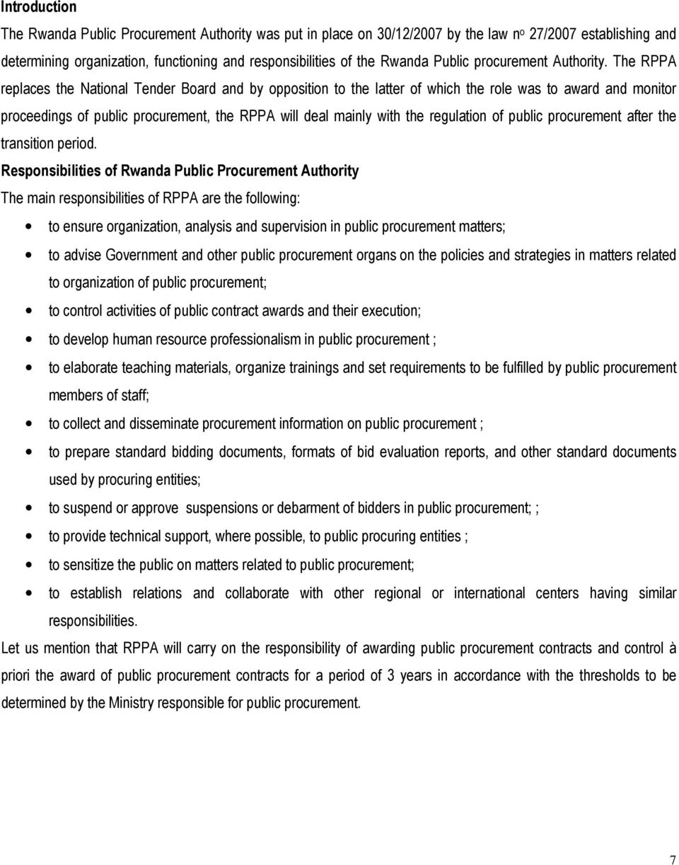 The RPPA replaces the National Tender Board and by opposition to the latter of which the role was to award and monitor proceedings of public procurement, the RPPA will deal mainly with the regulation