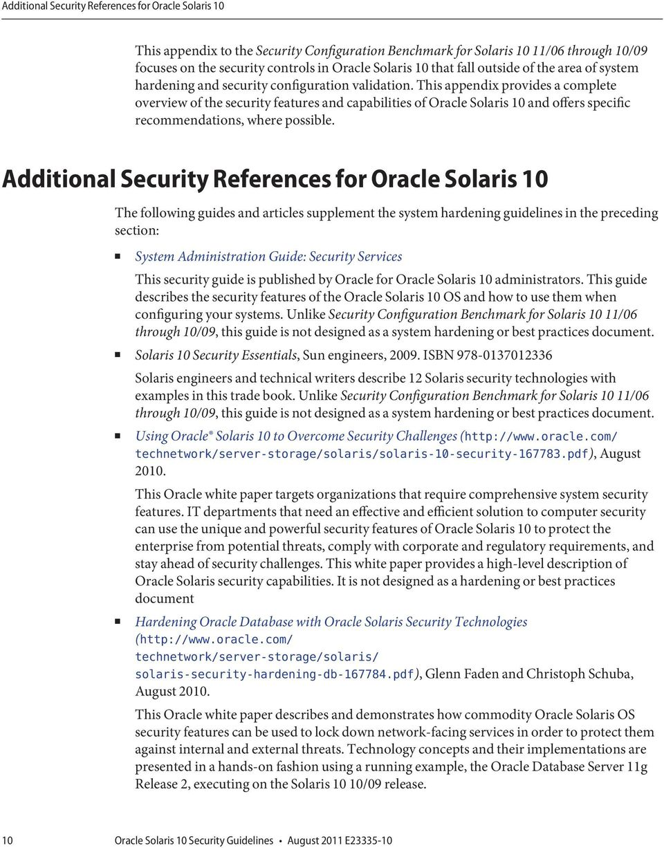 This appendix provides a complete overview of the security features and capabilities of Oracle Solaris 10 and offers specific recommendations, where possible.