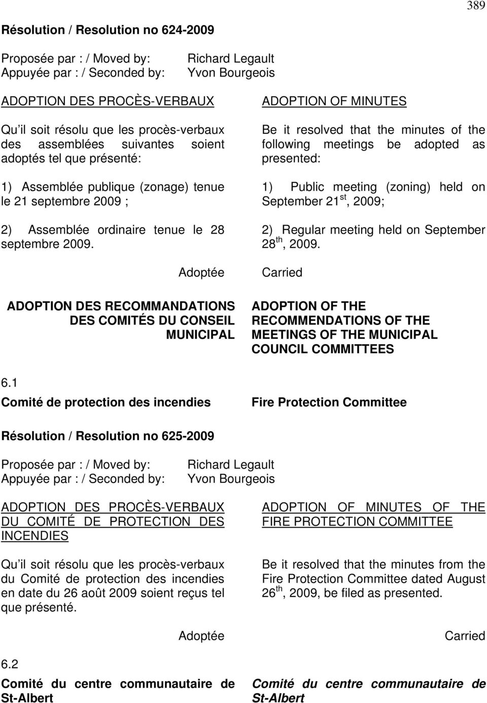 1 Comité de protection des incendies ADOPTION OF MINUTES Be it resolved that the minutes of the following meetings be adopted as presented: 1) Public meeting (zoning) held on September 21 st, 2009;