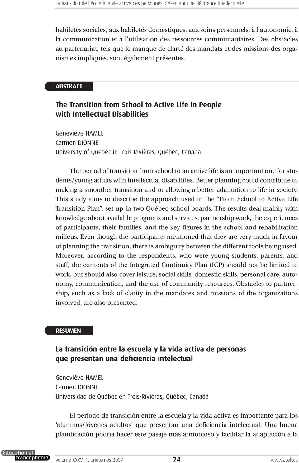 ABSTRACT The Transition from School to Active Life in People with Intellectual Disabilities Geneviève HAMEL Carmen DIONNE University of Quebec in Trois-Rivières, Québec, Canada The period of