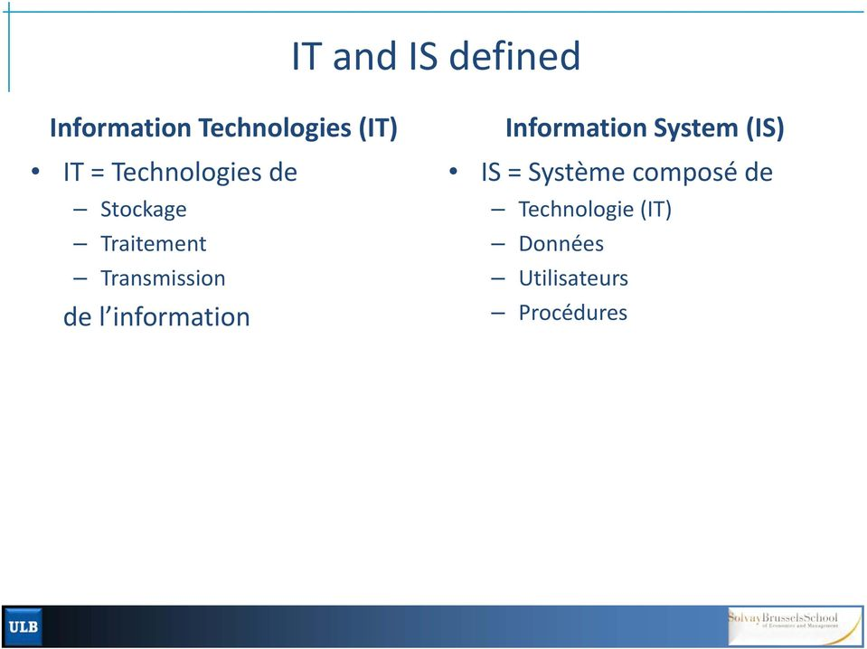 information Information System (IS) IS = Système