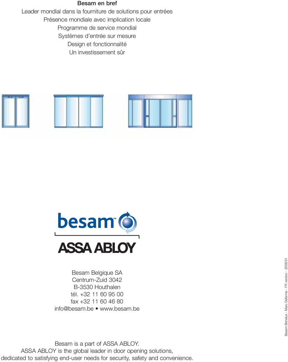 tél. +32 11 60 95 00 fax +32 11 60 46 80 info@besam.be www.besam.be Besam Benelux - Marc Deferme - FR version - 2008/01 Besam is a part of ASSA ABLOY.