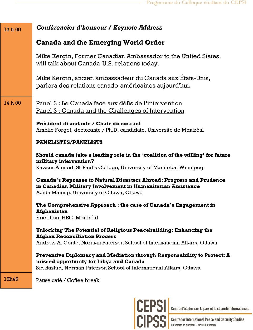 14 h 00 Panel 3 : Le Canada face aux défis de l intervention Panel 3 : Canada and the Challenges of Intervention 15h45 Président-discutante / Chair-discussant Amélie Forget, doctorante / Ph.D.