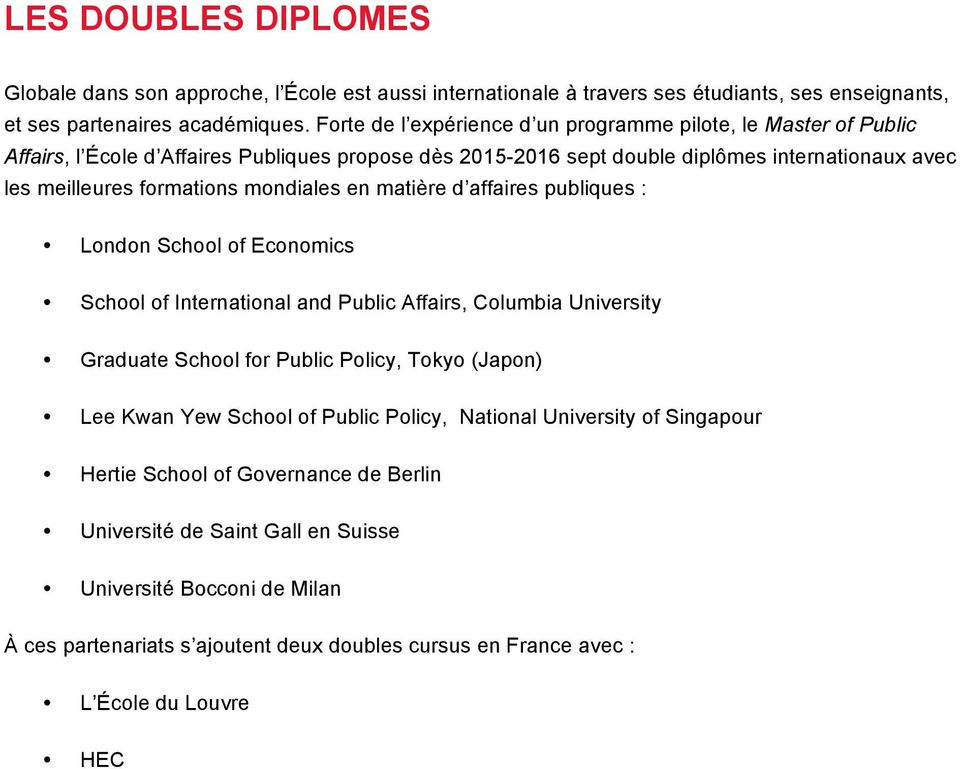 mondiales en matière d affaires publiques : London School of Economics School of International and Public Affairs, Columbia University Graduate School for Public Policy, Tokyo (Japon) Lee Kwan Yew