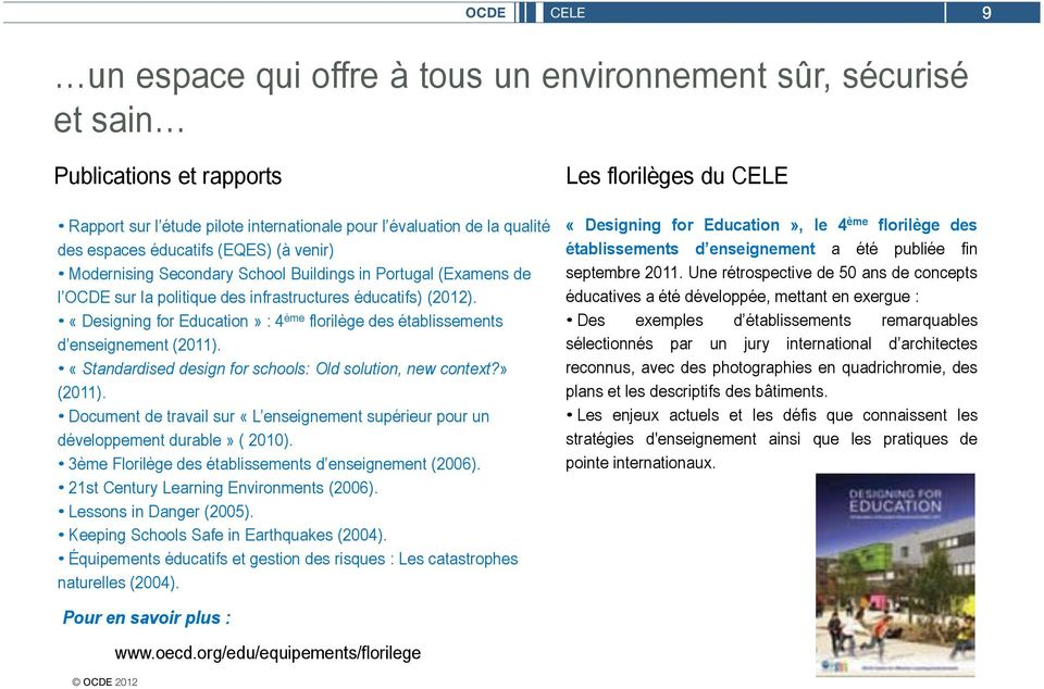 «Designing for Education» : 4 ème florilège des établissements d enseignement (2011). «Standardised design for schools: Old solution, new context?» (2011).