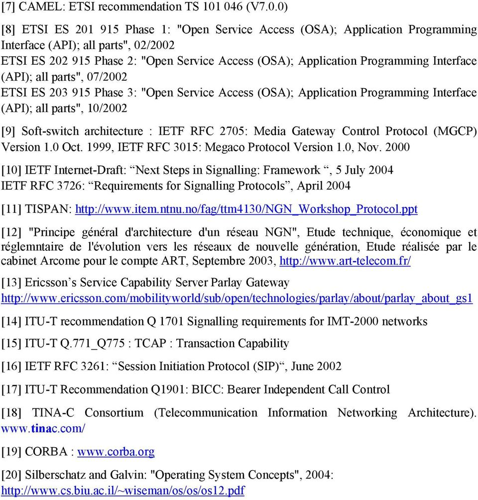 "Programming Interface (API); all parts"", 07/2002 ETSI ES 203 915 Phase 3: ""Open Service Access (OSA); Application Programming Interface (API); all parts"", 10/2002 [9] Soft-switch architecture : IETF"