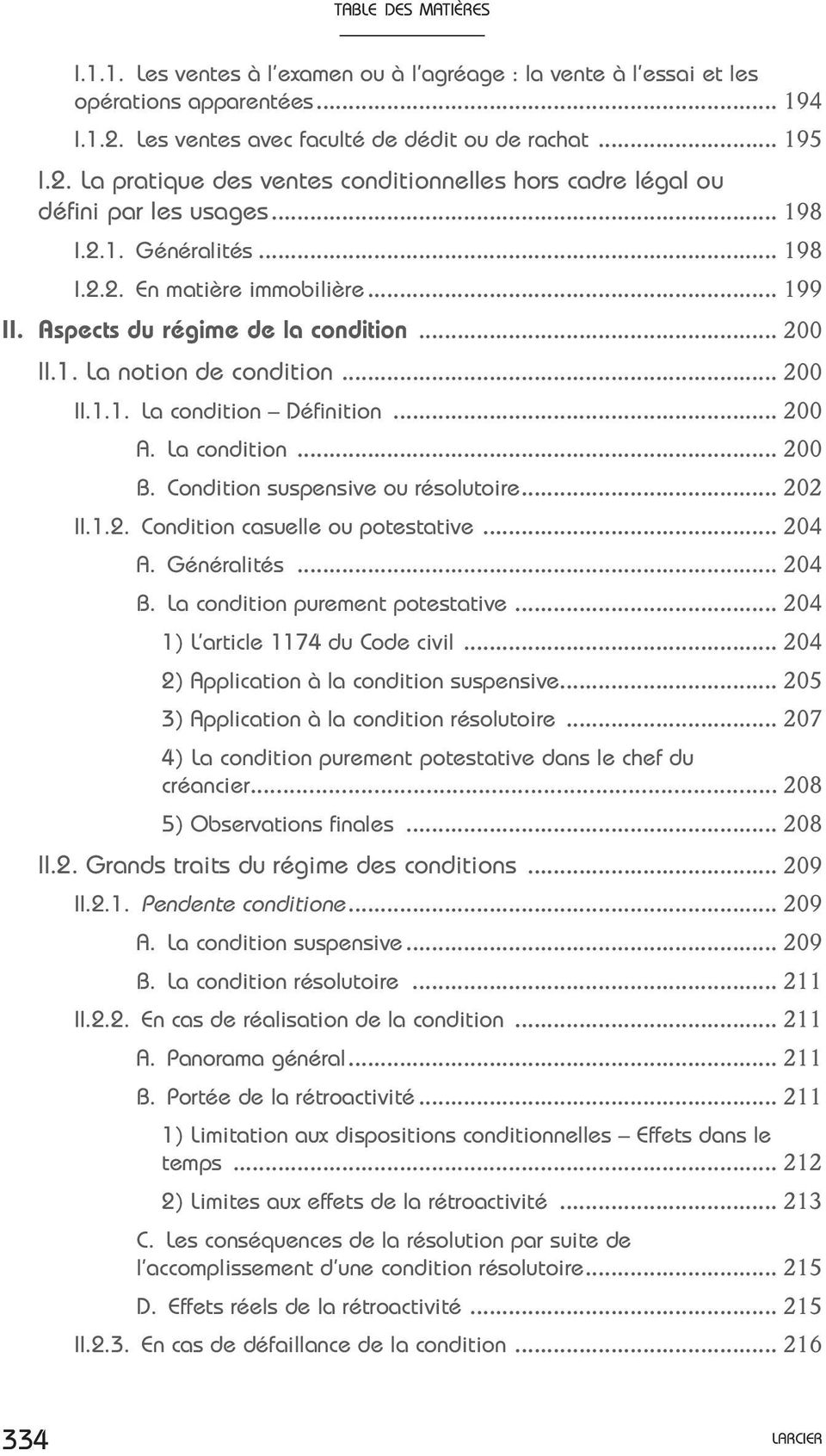 La condition... 200 B. Condition suspensive ou résolutoire... 202 II.1.2. Condition casuelle ou potestative... 204 A. Généralités... 204 B. La condition purement potestative.