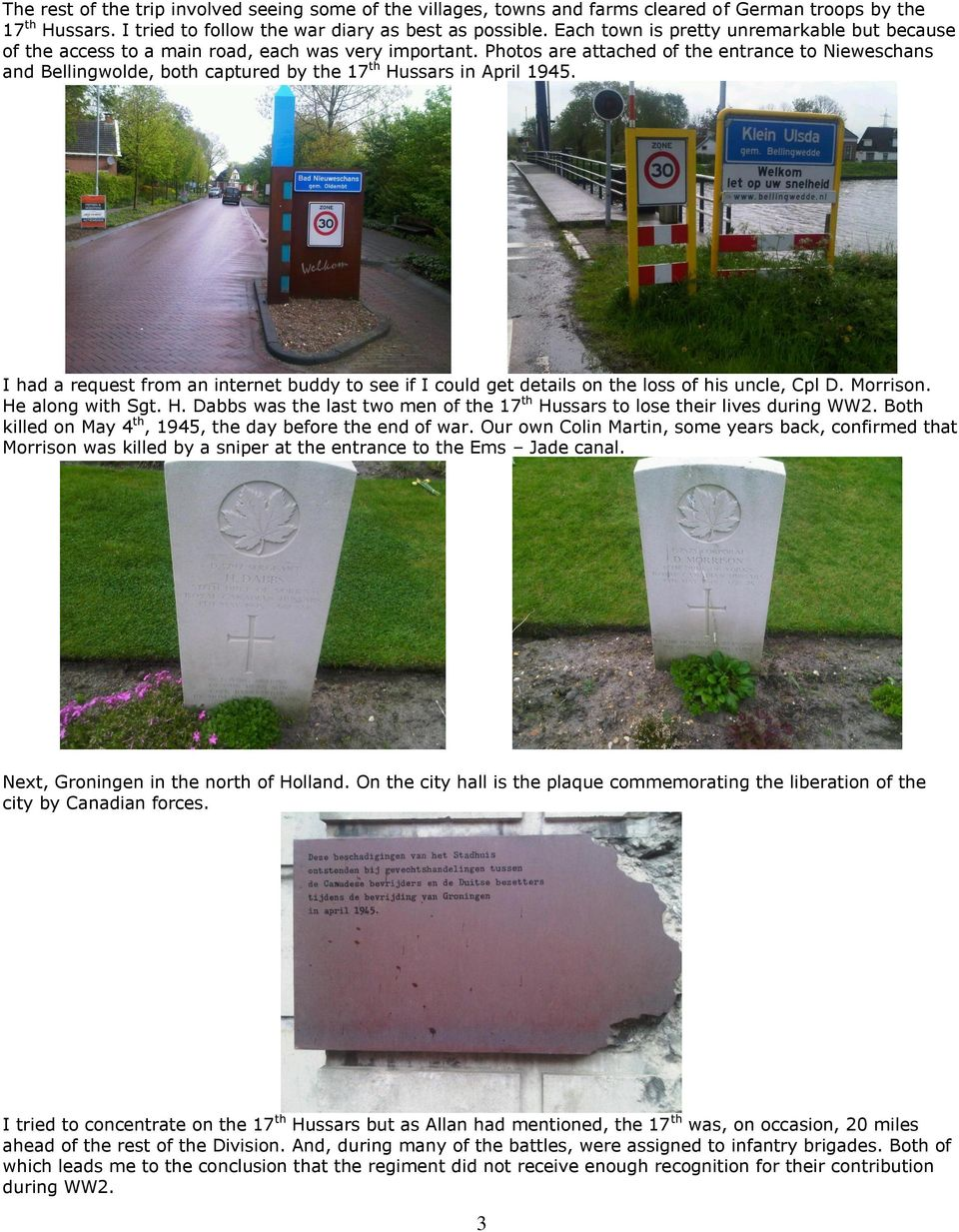 Photos are attached of the entrance to Nieweschans and Bellingwolde, both captured by the 17 th Hussars in April 1945.