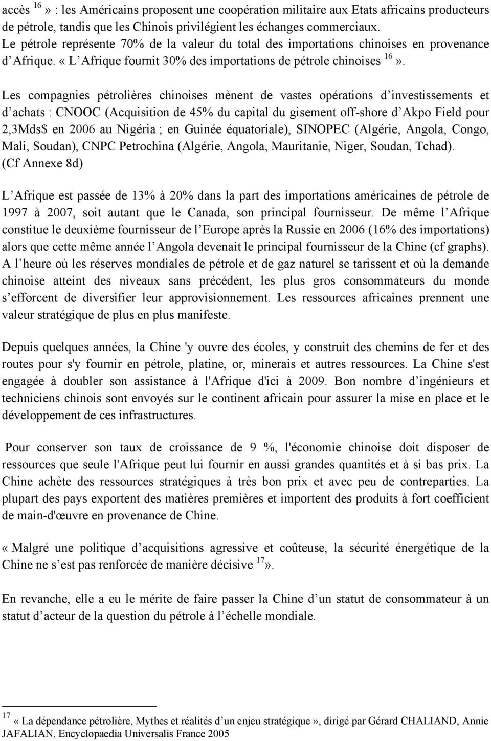 Les compagnies pétrolières chinoises mènent de vastes opérations d investissements et d achats : CNOOC (Acquisition de 45% du capital du gisement off-shore d Akpo Field pour 2,3Mds$ en 2006 au