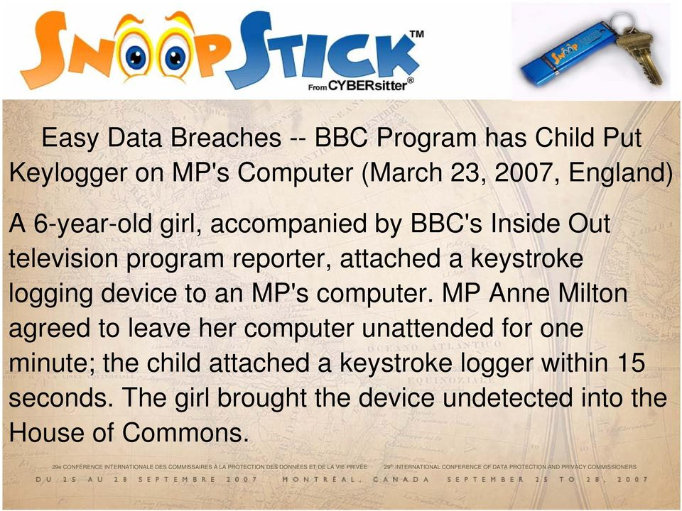 MP Anne Milton agreed to leave her computer unattended for one minute; the child attached a keystroke logger within 15 seconds.