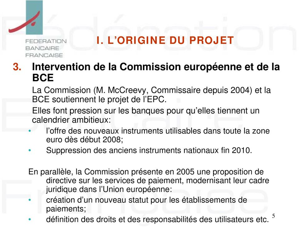 Suppression des anciens instruments nationaux fin 2010.