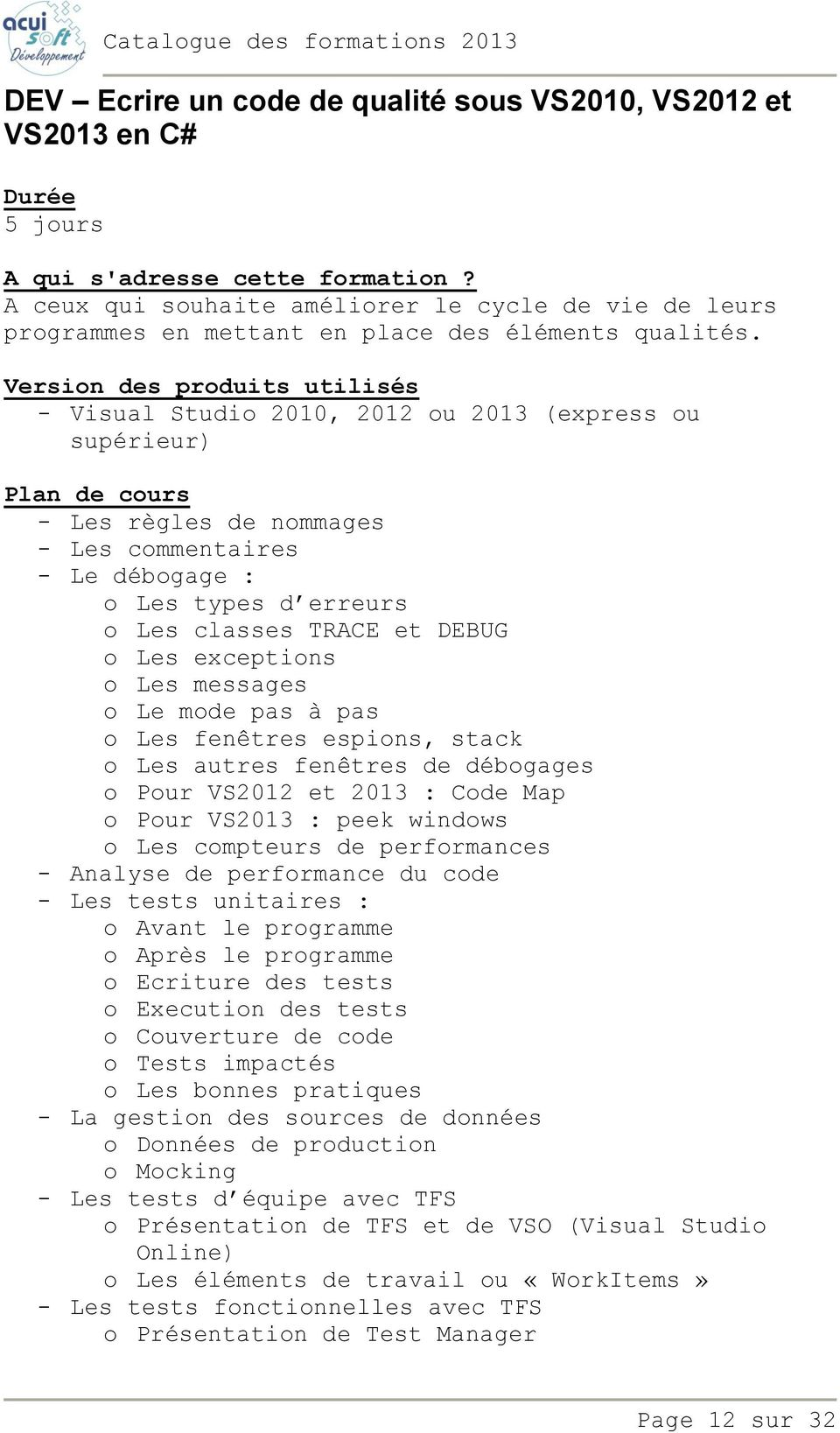 messages o Le mode pas à pas o Les fenêtres espions, stack o Les autres fenêtres de débogages o Pour VS2012 et 2013 : Code Map o Pour VS2013 : peek windows o Les compteurs de performances - Analyse