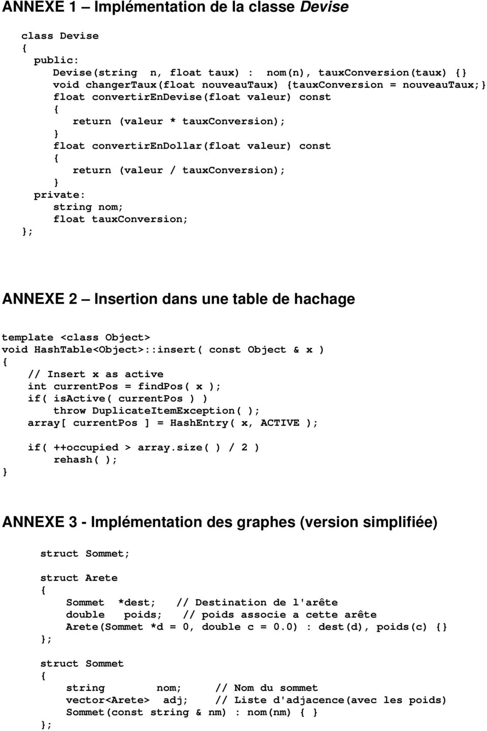 ANNEXE 2 Insertion dans une table de hachage template <class Object> void HashTable<Object>::insert( const Object & x ) // Insert x as active int currentpos = findpos( x ); if( isactive( currentpos )