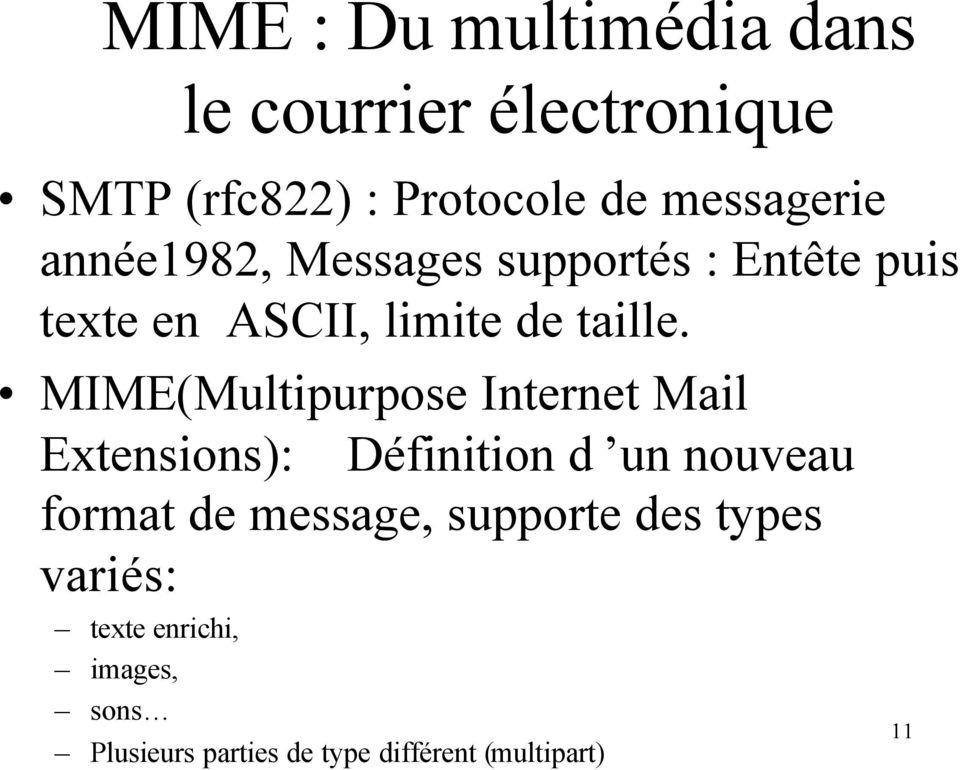 MIME(Multipurpose Internet Mail Extensions): Définition d un nouveau format de message, supporte