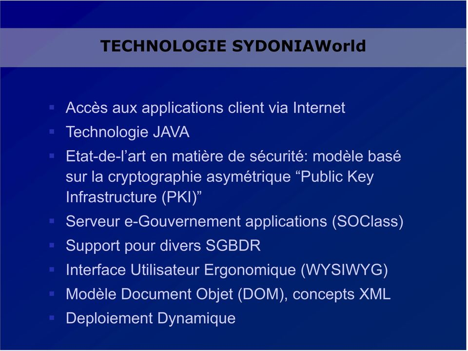 Infrastructure (PKI) Serveur e-gouvernement applications (SOClass) Support pour divers SGBDR