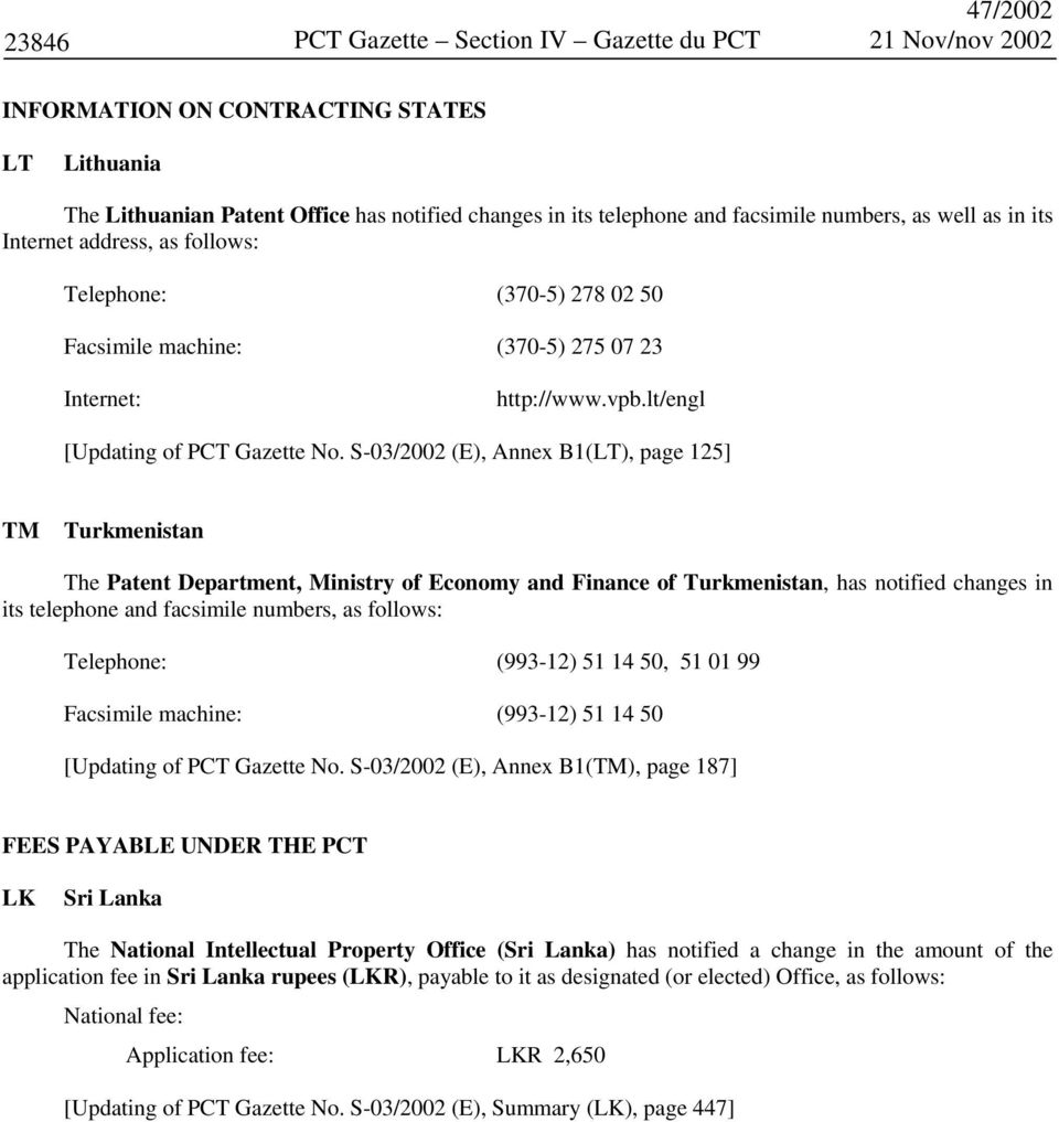 S-03/2002 (E), Annex B1(LT), page 125] TM Turkmenistan The Patent Department, Ministry of Economy and Finance of Turkmenistan, has notified changes in its telephone and facsimile numbers, as follows: