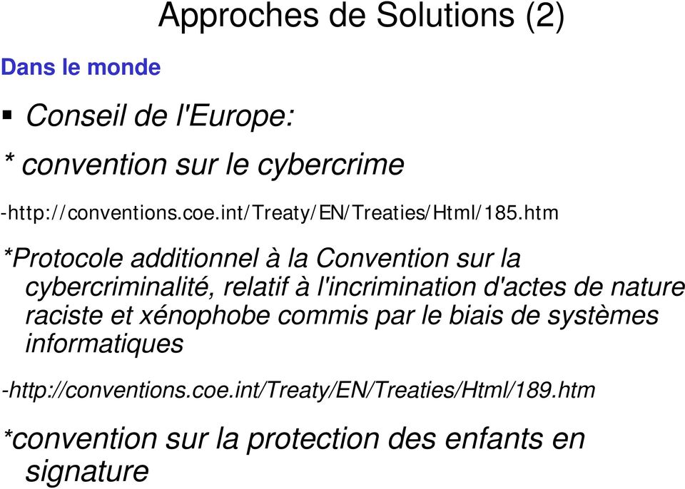 htm *Protocole additionnel à la Convention sur la cybercriminalité, relatif à l'incrimination d'actes de