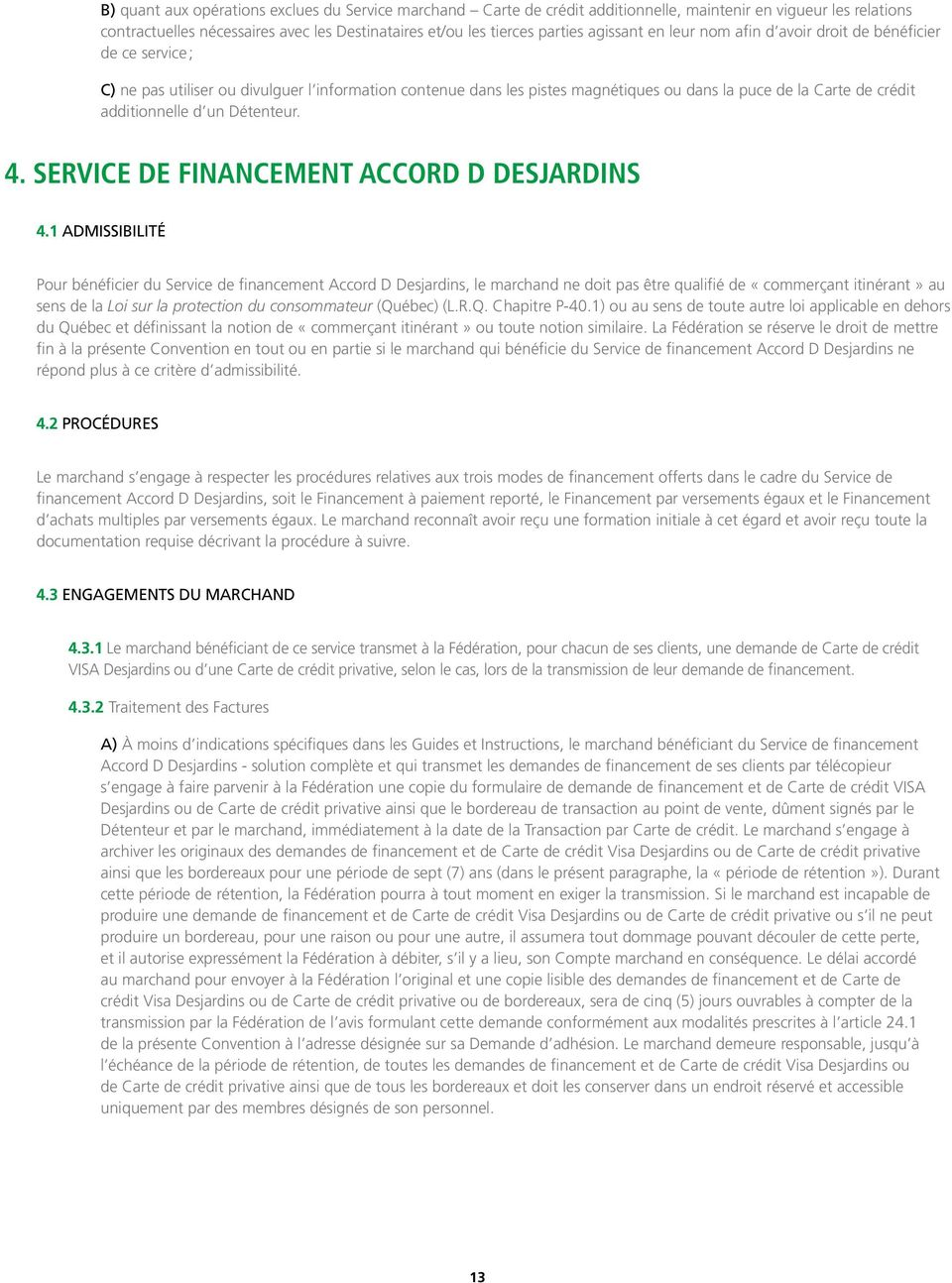 additionnelle d un Détenteur. 4. SERVICE DE FINANCEMENT ACCORD D DESJARDINS 4.