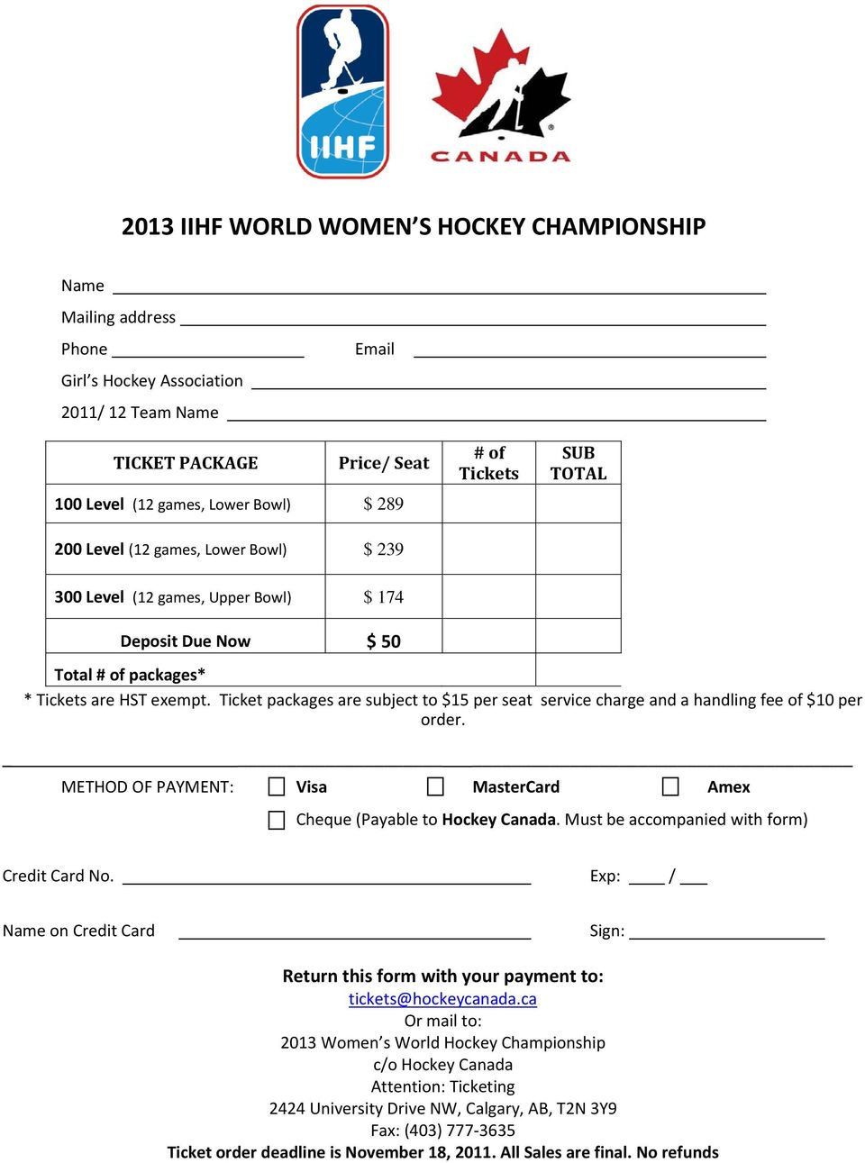 Ticket packages are subject to $15 per seat service charge and a handling fee of $10 per order. METHOD OF PAYMENT: Visa MasterCard Amex Cheque (Payable to Hockey Canada.