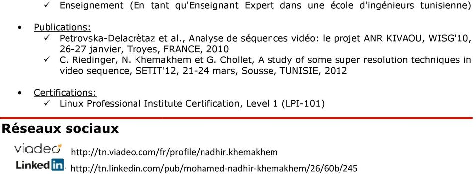 Chllet, A study f sme super reslutin techniques in vide sequence, SETIT'12, 21-24 mars, Susse, TUNISIE, 2012 Certificatins: Linux Prfessinal