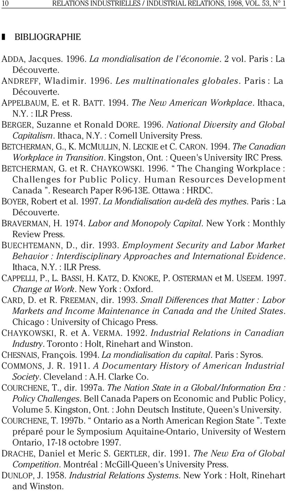 BETCHERMAN, G., K. MCMULLIN, N. LECKIE et C. CARON. 1994. The Canadian Workplace in Transition. Kingston, Ont. : Queen's University IRC Press. BETCHERMAN, G. et R. CHAYKOWSKI. 1996.