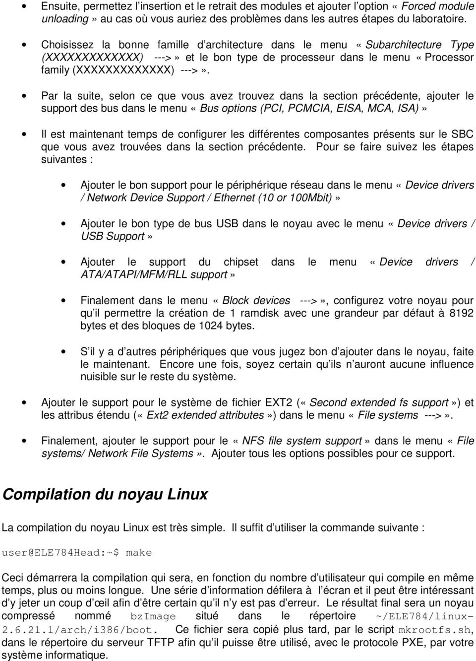 Par la suite, selon ce que vous avez trouvez dans la section précédente, ajouter le support des bus dans le menu «Bus options (PCI, PCMCIA, EISA, MCA, ISA)» Il est maintenant temps de configurer les
