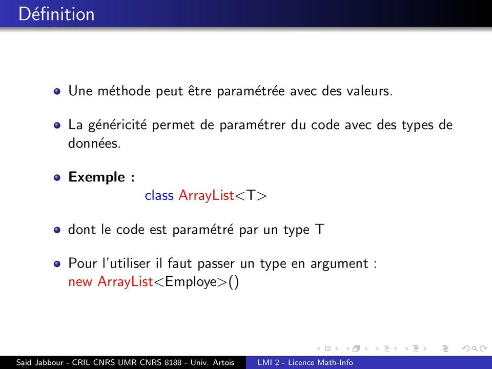 Exemple : class ArrayList<T> dont le code est paramétré par un type T