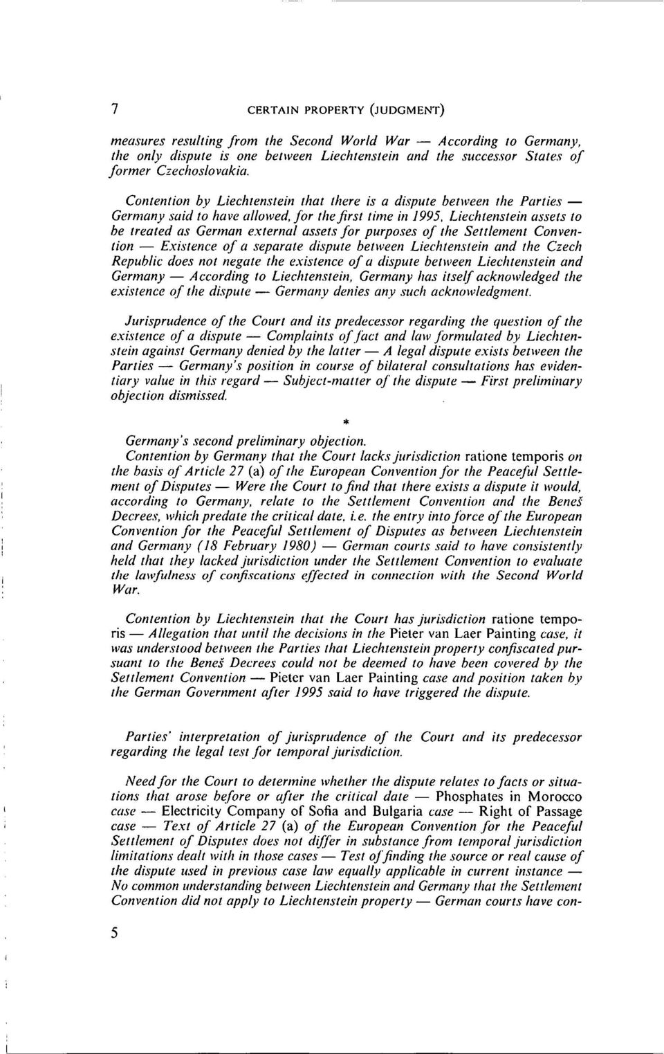 purposes of the Settlement Convention - Existence of a separa te dispute between Liechtenstein and the Czech Republic does not negate the existence of a dispute between Liechtenstein and Germany -