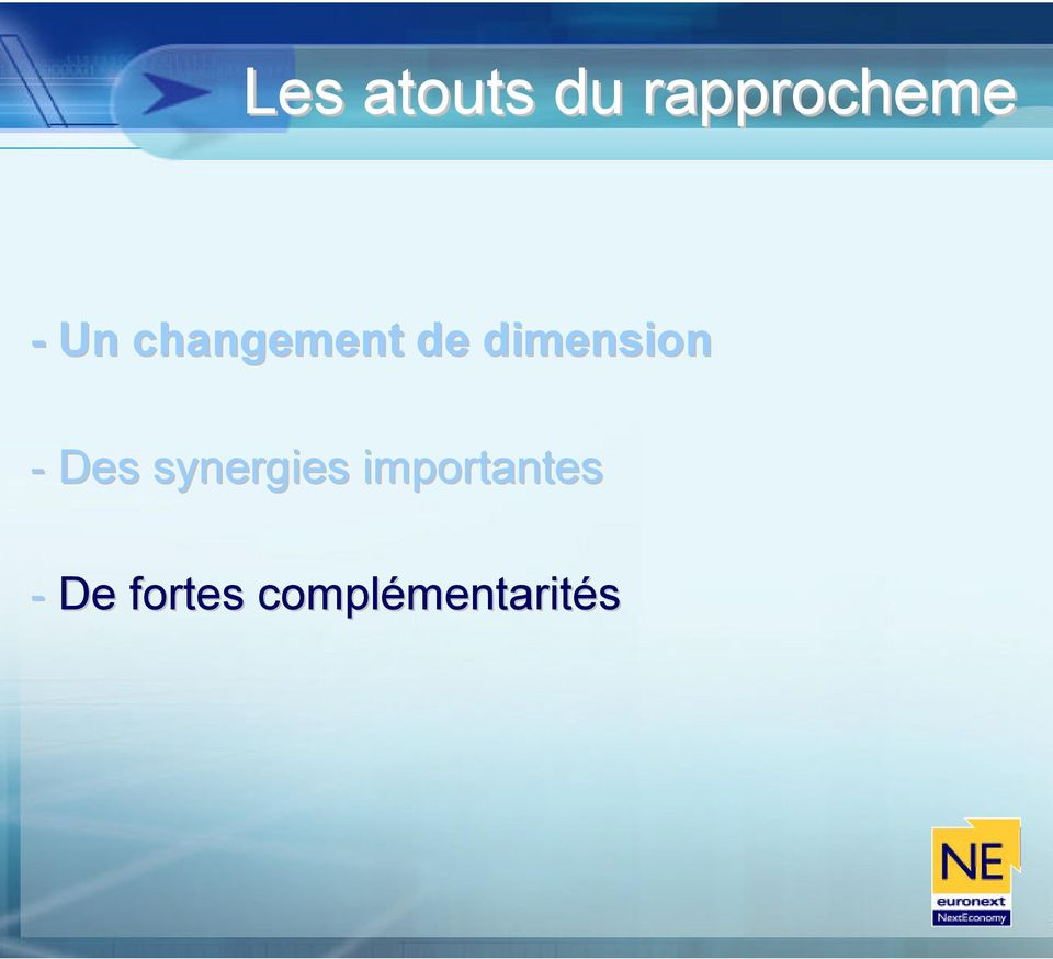 - Des synergies importantes