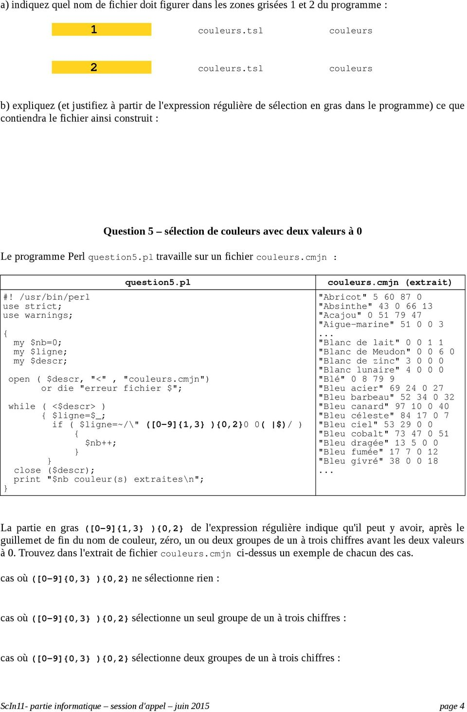 "deux valeurs à 0 Le programme Perl question5.pl travaille sur un fichier couleurs.cmjn : question5.pl open ( $descr, ""<"", ""couleurs."