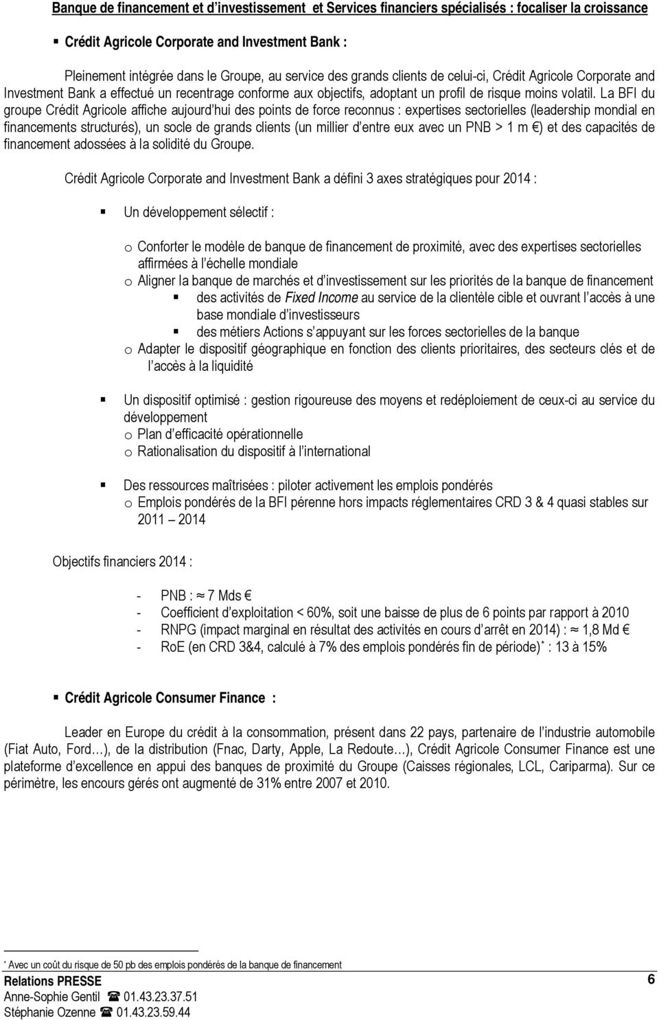 La BFI du groupe Crédit Agricole affiche aujourd hui des points de force reconnus : expertises sectorielles (leadership mondial en financements structurés), un socle de grands clients (un millier d