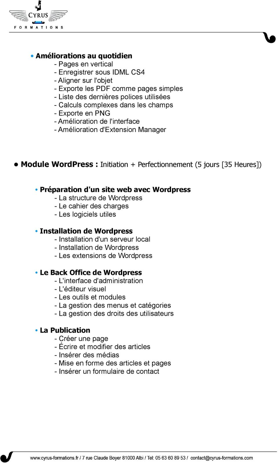 Wordpress - La structure de Wordpress - Le cahier des charges - Les logiciels utiles Installation de Wordpress - Installation d'un serveur local - Installation de Wordpress - Les extensions de