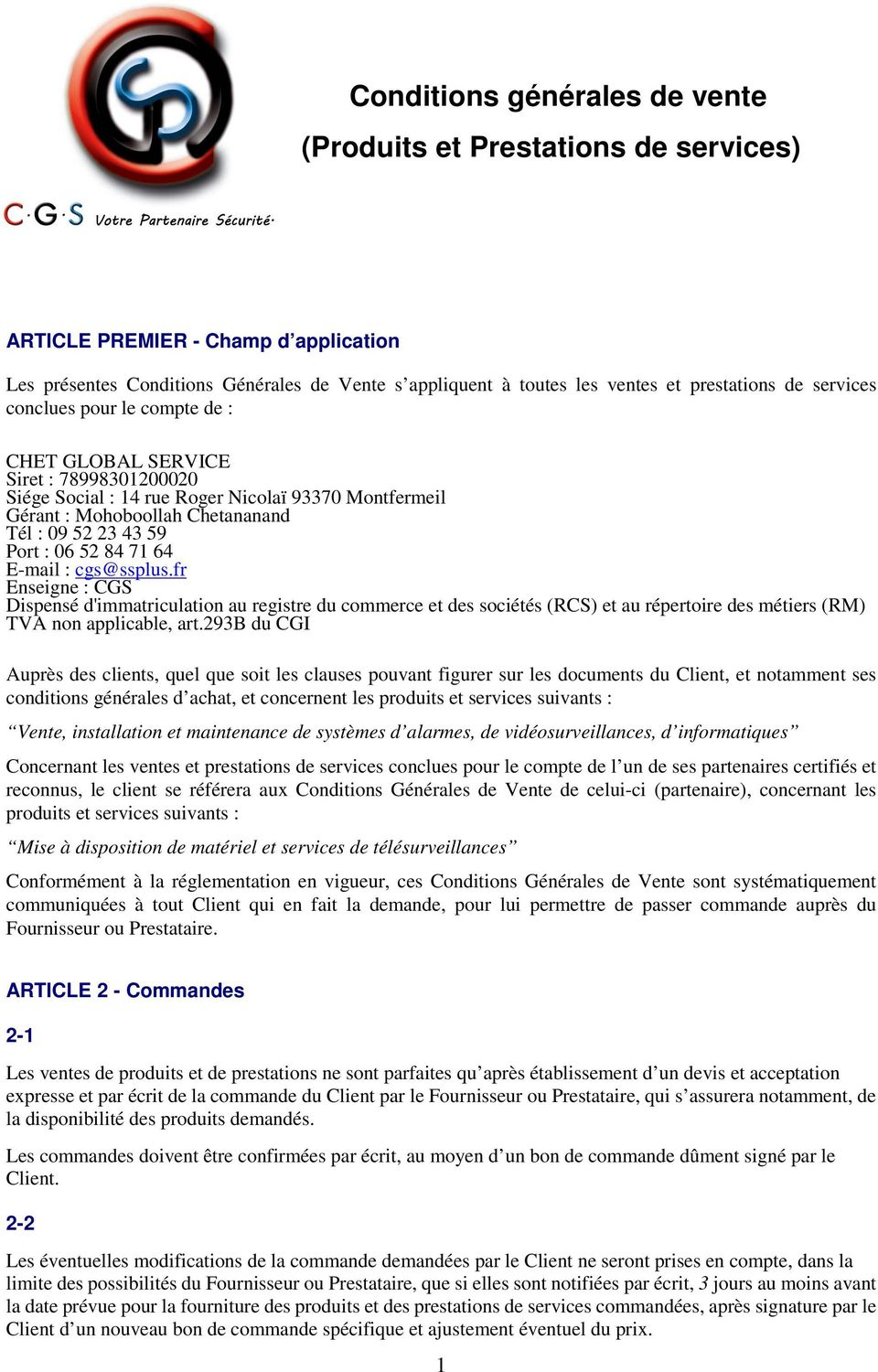 06 52 84 71 64 E-mail : cgs@ssplus.fr Enseigne : CGS Dispensé d'immatriculation au registre du commerce et des sociétés (RCS) et au répertoire des métiers (RM) TVA non applicable, art.