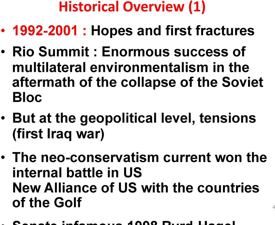 Soviet Bloc But at the geopolitical level, tensions (first Iraq war) The
