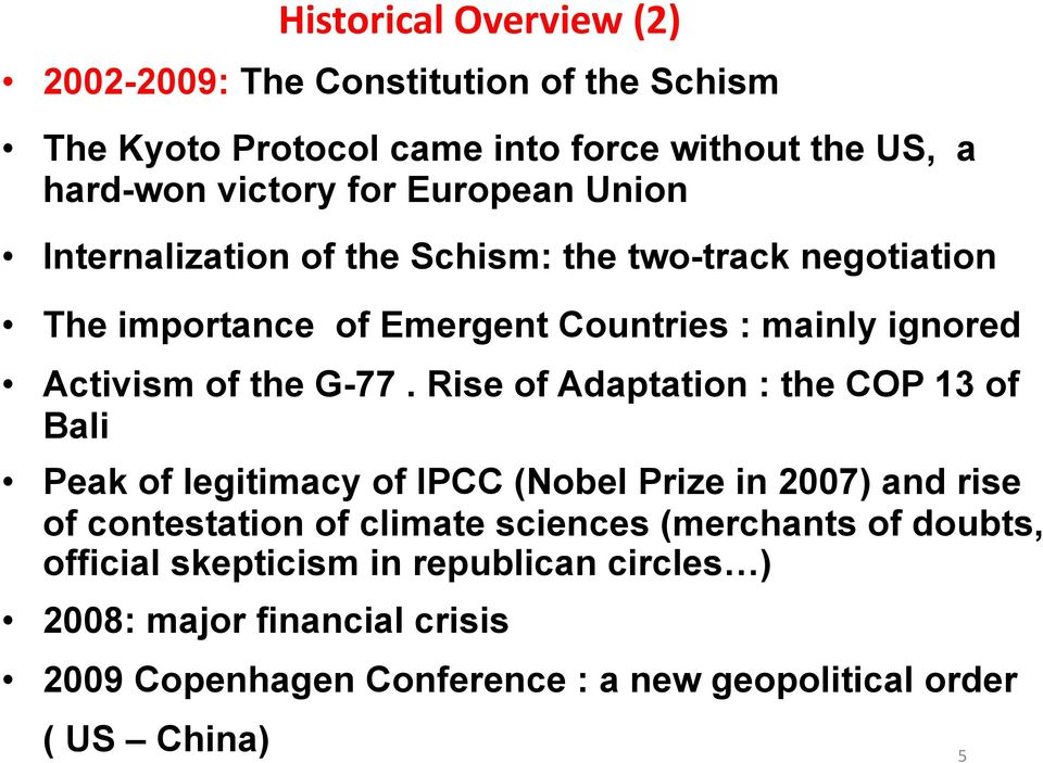 G-77. Rise of Adaptation : the COP 13 of Bali Peak of legitimacy of IPCC (Nobel Prize in 2007) and rise of contestation of climate sciences