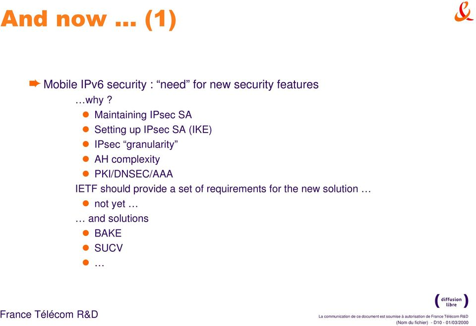 PKI/DNSEC/AAA IETF should provide a set of requirements for the new solution l not yet and