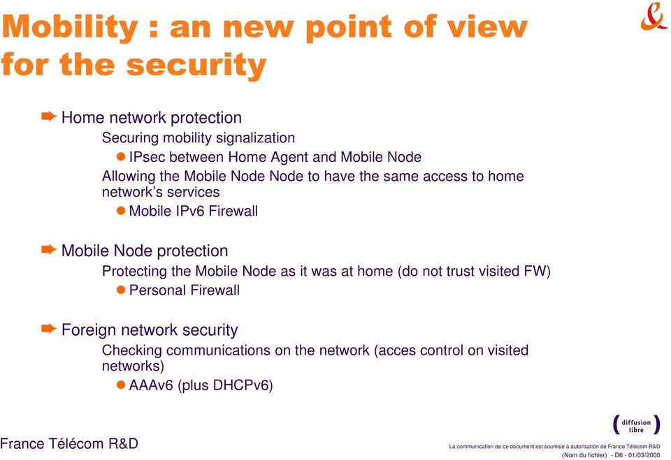Mobile Node as it was at home (do not trust visited FW) l Personal Firewall Foreign network security Checking communications on the network