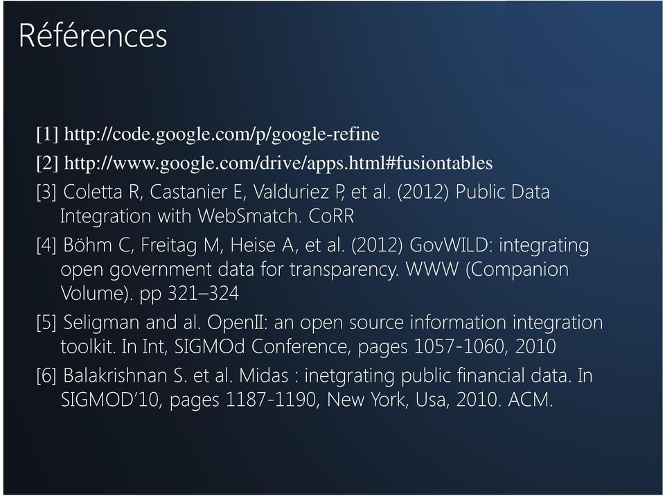 CoRR [4] Böhm C, Freitag M, Heise A, et al. (2012) GovWILD: integrating open government data for transparency. WWW (Companion Volume).