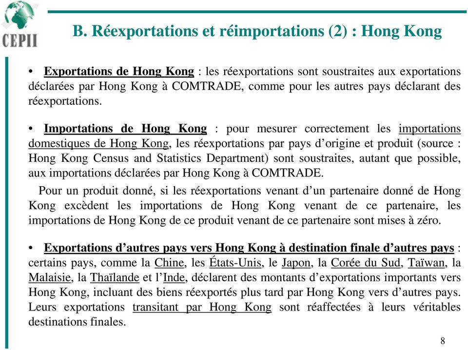 Imporaions de Hong Kong : pour mesurer correcemen les imporaions domesiques de Hong Kong, les réexporaions par pays d origine e produi (source : Hong Kong Census and Saisics Deparmen) son sousraies,
