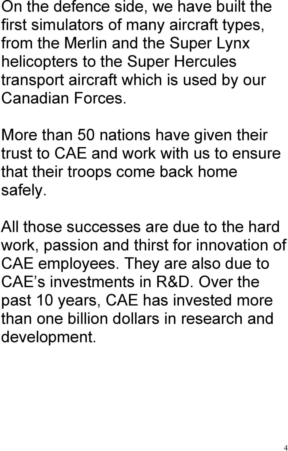 More than 50 nations have given their trust to CAE and work with us to ensure that their troops come back home safely.
