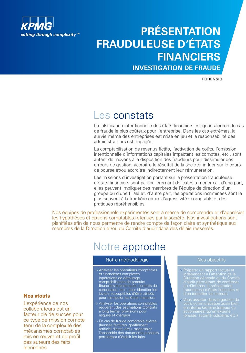La comptabilisation de revenus fictifs, l activation de coûts, l omission intentionnelle d informations capitales impactant les comptes, etc.