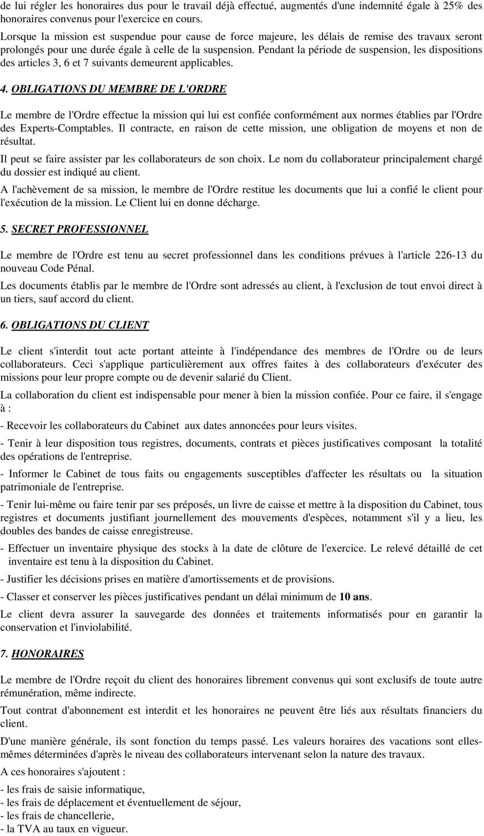 Pendant la période de suspension, les dispositions des articles 3, 6 et 7 suivants demeurent applicables. 4.