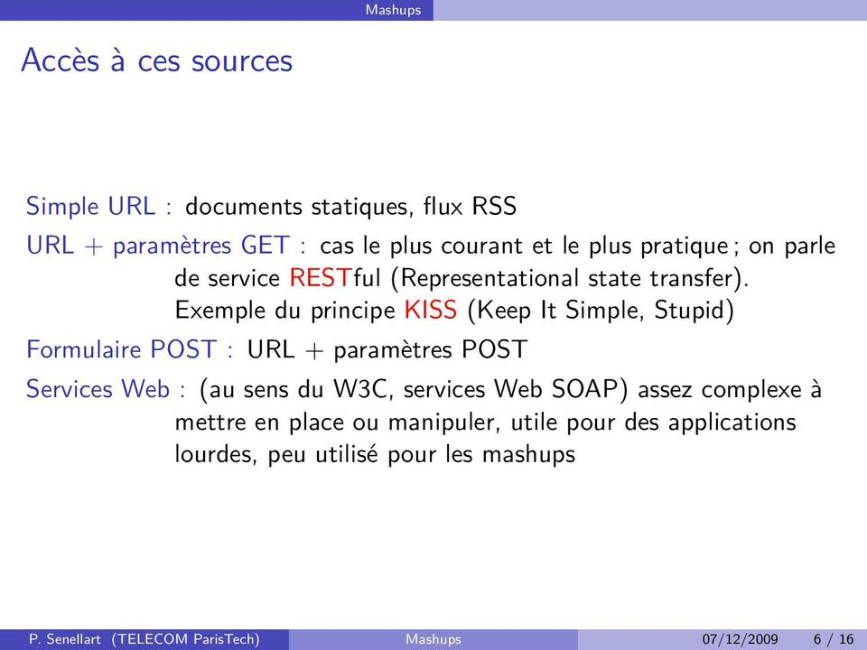 Exemple du principe KISS (Keep It Simple, Stupid) Formulaire POST : URL + paramètres POST Services Web : (au sens du W3C,