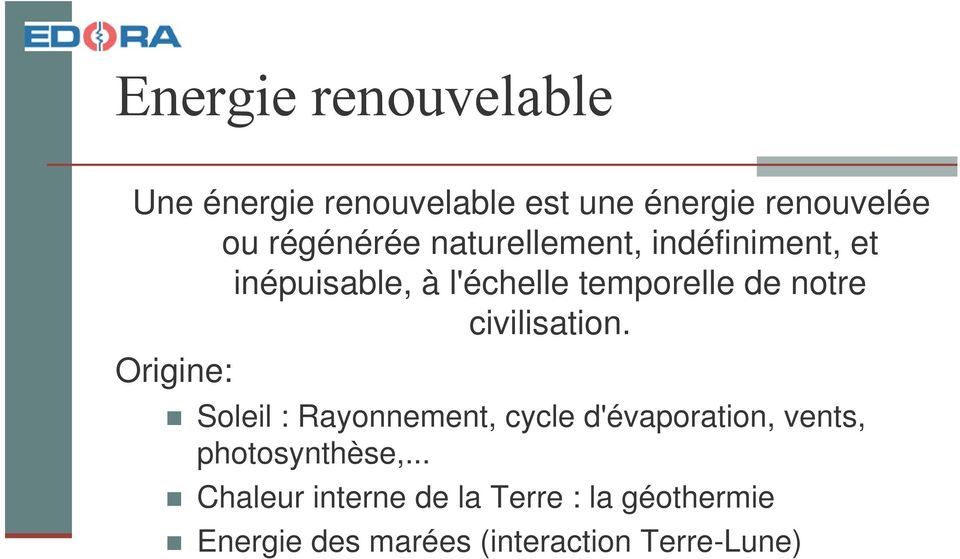 Origine: Soleil : Rayonnement, cycle d'évaporation, vents, photosynthèse,.