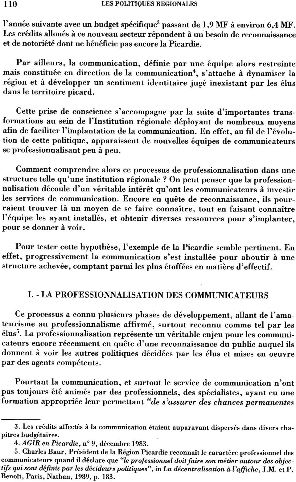 Par ailleurs, la communication, définie par une équipe alors restreinte rnais constituée en direction de la communication4, s'attache à dynamiser la région et à développer un sentiment identitaire